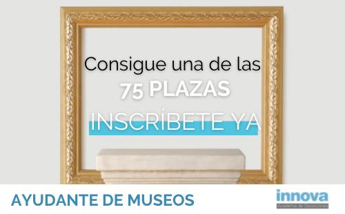 Abierta la convocatoria para Ayudante de Museos